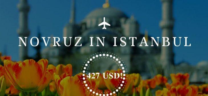 UNFORGETTABLE NOVRUZ HOLIDAYS IN ISTANBUL! 427 USD!